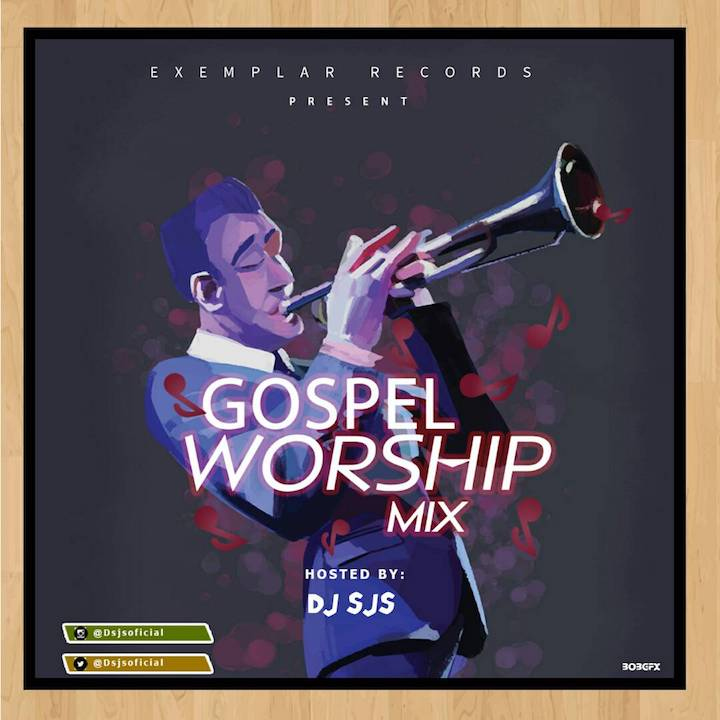 Gospel Mixtape] Download Naija Gospel Worship Mix 2018 (By