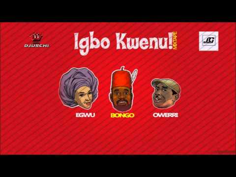 Igbo Mixtape] Igbo Kwenu Mix - Egwu Bongo Owerri (By Dj