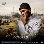 Victor AD Wetin You Gain lyrics