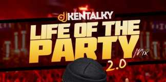 Dj Kentalky Life Of The Party Mix 2018